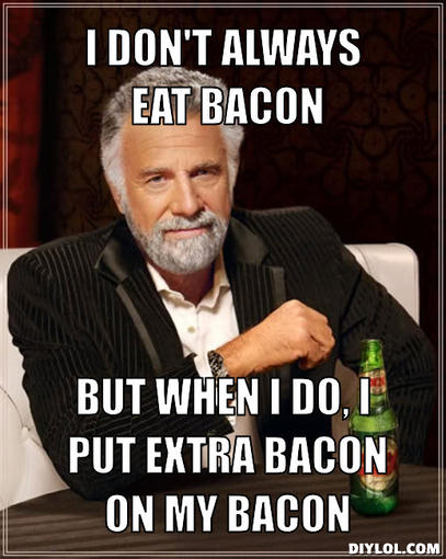 the-most-interesting-man-in-the-world-meme-generator-i-don-t-always-eat-bacon-but-when-i-do-i-put-extra-bacon-on-my-bacon-1238c9