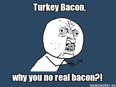 turkey bacon sucks
