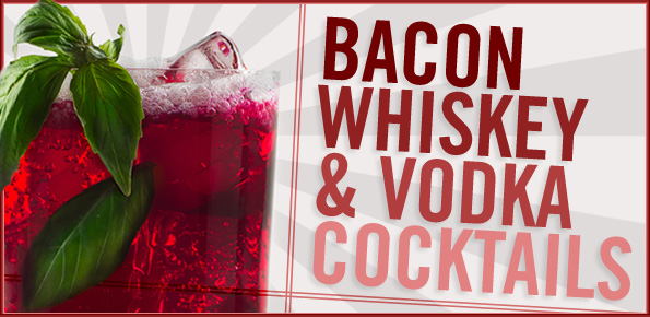 bacon-infused-vodka-whiskey-cocktails